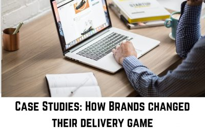 Case Studies: How Brands changed their delivery game