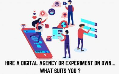 Hire a Digital Marketing Agency or Experiment on your own…What suits you?
