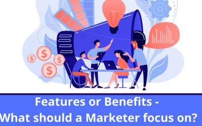 Features or Benefits – What Should a Marketer Focus On?