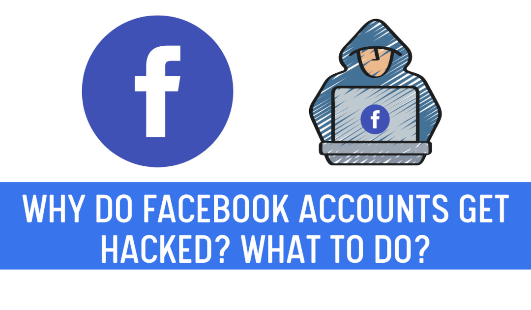 Why do Facebook accounts get hacked? What to do?